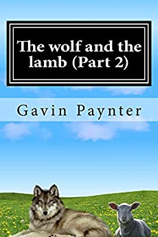 The wolf and the lamb (Part 2) (Profile of the Antichrist) by [Paynter, Gavin David]