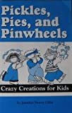 img - for Pickles, Pies, and Pinwheels: Crazy Creations for Kids book / textbook / text book