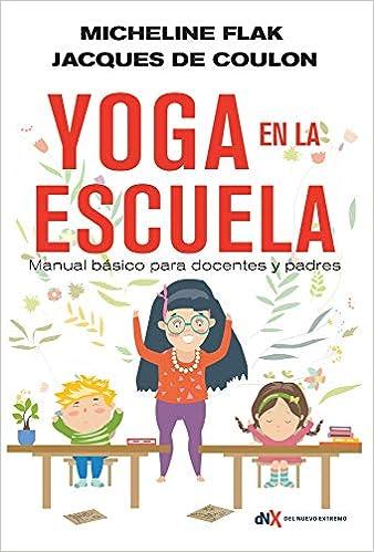 El Yoga En La Escuela: Manual Básico Para Docentes Y Padres ...