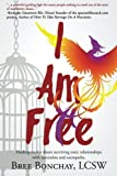 I Am Free: Healing Stories About Surviving Toxic Relationships With Narcissists And Sociopaths