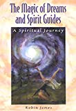 The Magic of Dreams and Spirit Guides, Robin James, 0967548403