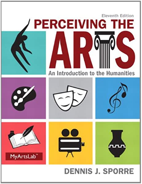 Perceiving The Arts An Introduction To The Humanities 11th Edition Sporre Dennis J 9780205995110 Amazon Com Books