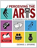 Perceiving the Arts: An Introduction to the Humanities (11th Edition)