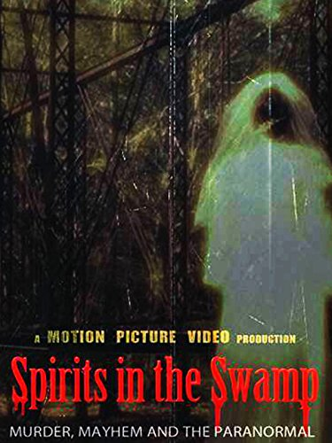 Spirits in the Swamp (100 Most Haunted Places In The World)