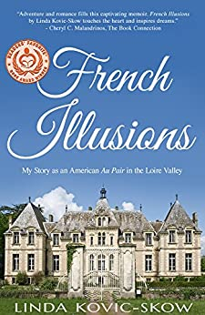 My Story as an American Au Pair in the Loire Valley (French Illusions Book 1) by [Kovic-Skow, Linda]
