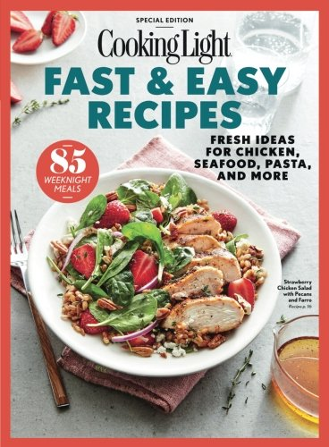 COOKING LIGHT Fast & Easy Recipes: Fresh Ideas for Chicken, Seafood, Pasta, and (Light Pasta Recipe)