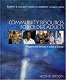 Community Resources for Older Adults: Programs and Services in an Era of Change by Robbyn R. Wacker (2002-06-05)