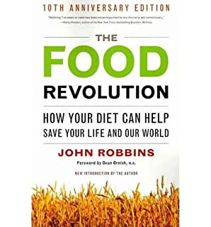 [(The Food Revolution: How Your Diet Can Help Save Your Life and the