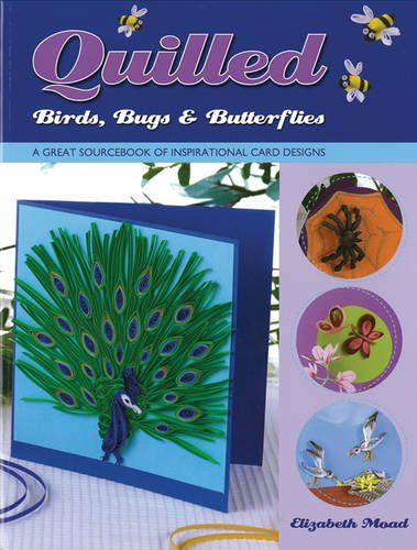 Quilled Birds, Bugs & Butterflies: A Great Sourcebook of Inspirational Card Designs by Search Press