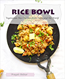 Rice Bowl: Vegetarian Rice Recipes from India and the World (Dinner Ideas Book 2)