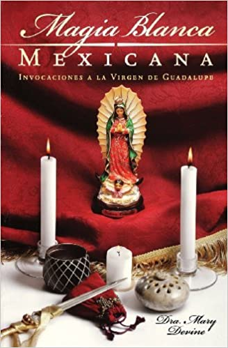 Book Magia Blanca Mexicana: Invocaciones a la Virgen de Guadalupe (Spanish Edition) by Mary Virginia Devine (2006-09-08)