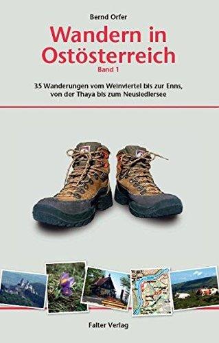 Wandern in Ostösterreich 1: 35 der schönsten Touren vom Weinviertel bis zur Enns, von der Thaya bis zum Neusiedlersee