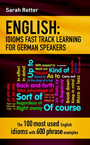 ENGLISH: IDIOMS FAST TRACK LEARNING FOR GERMAN SPEAKERS: The 100