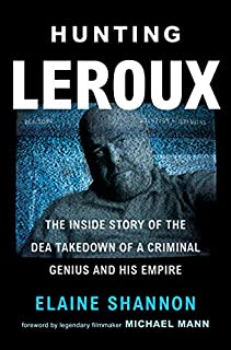 Book Cover: Hunting LeRoux: The Inside Story of the DEA Takedown of a Criminal Genius and His Empire