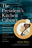 img - for The President's Kitchen Cabinet: The Story of the African Americans Who Have Fed Our First Families, from the Washingtons to the Obamas book / textbook / text book