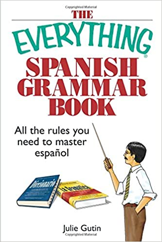 The Everything Spanish Grammar Book: All The Rules You Need To