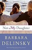 Not My Daughter, Barbara Delinsky, 0385524986