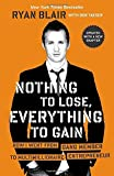 img - for Nothing to Lose, Everything to Gain: How I Went from Gang Member to Multimillionaire Entrepreneur by Ryan Blair (27-Jun-2013) Paperback book / textbook / text book