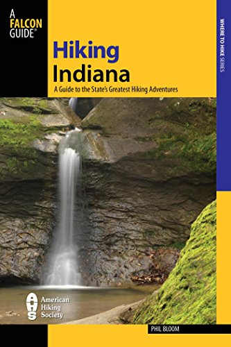 Hiking Indiana: A Guide To The State's Greatest Hiking Adventures (State Hiking Guides Series)