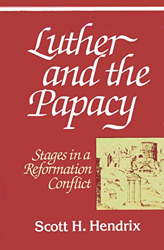 Luther and the Papacy: Stages in a Reformation Conflict