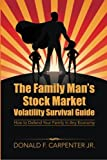 img - for The Family Man s Stock Market Volatility Survival Guide: How to Defend Your Family in Any Economy book / textbook / text book