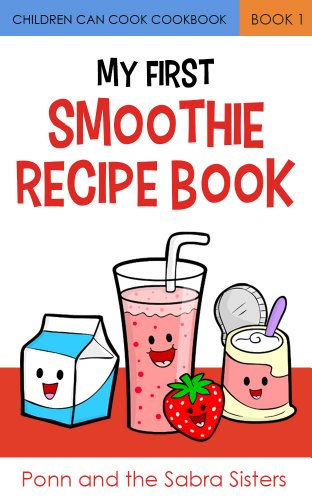 My First Smoothie Recipe Book Children Can Cook Cookbook 1 By Sabra