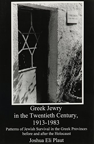 Greek Jewry in the Twentieth Century, 1913-1983: Patterns of Jewish Survival in the Greek Provinces Before and After the