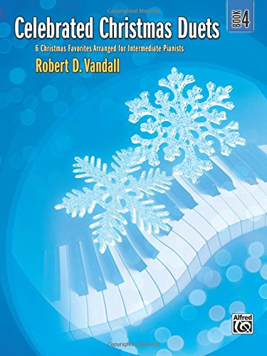 Celebrated Christmas Duets, Bk 4: 6 Christmas Favorites Arranged for Intermediate Pianists pdf