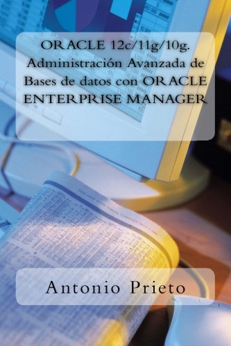 ORACLE 12c/11g/10g. Administración Avanzada de Bases de datos con ORACLE ENTERPRISE MANAGER (Spanish Edition)