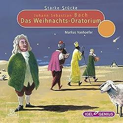 Johann Sebastian Bach: Das Weihnachts-Oratorium (Starke Stücke)
