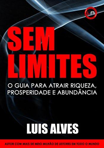 Sem Limites: O Guia Para Atrair Riqueza, Prosperidade e Abundância