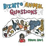 Bizarre Animal Questions, Mason Hart, 1477241019