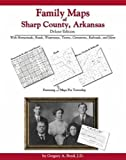 Family Maps of Sharp County, Arkansas, Deluxe Edition : With Homesteads, Roads, Waterways, Towns, Cemeteries, Railroads, and More, Boyd, Gregory A., 1420310720