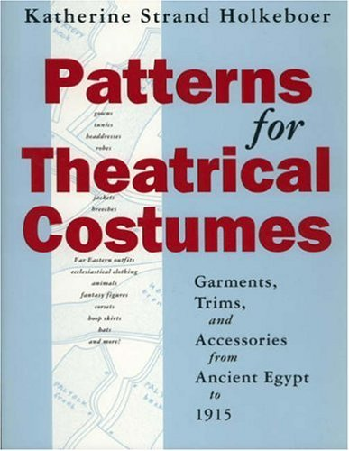 Patterns for Theatrical Costumes: Garments, Trims, and Accessories from Ancient