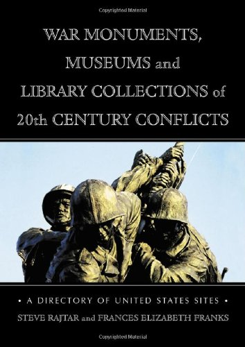 Read Online War Monuments, Museums and Library Collections of 20th Century Conflicts: A Directory of United States Sites PDF