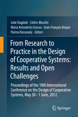 From Research to Practice in the Design of Cooperative Systems: Results and Open Challenges: Proceedings of the 10th International Conference on the Design ... Cooperative Systems, May 30 - 1 June, 2012 Pdf
