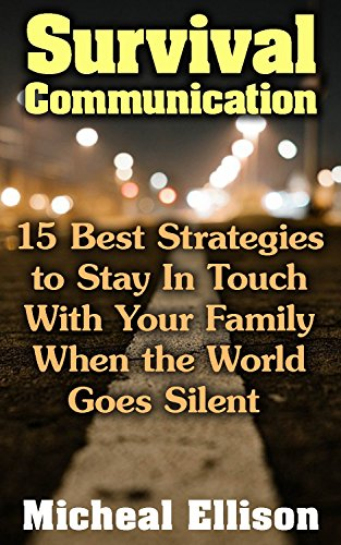 Survival Communication: 15 Best Strategies to Stay In Touch With Your Family When the World Goes Silent: (Prepper's Guid, Survival Guide, Survivalist, ... Survival Skills Book) (Survival Books) by [Ellison, Micheal]