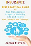 img - for Insurance: Best Practical Guide for Risk Management, Property, Liability , Life and Health with Concepts and Coverage. book / textbook / text book