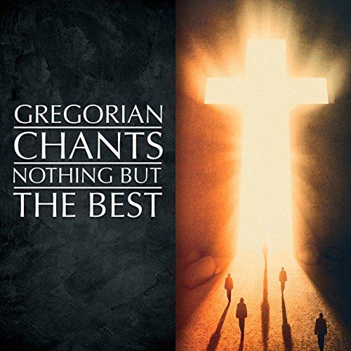 Gregorian Chants - Nothing but the Best (Best Of Gregorian Music)