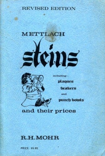 METTLACH STEINS Including Plaques Beakers and Punch Bowls and Their Prices - Revised Edition