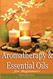 Aromatherapy and Essential Oils for Beginners, Kimberly Jones, 150030526X