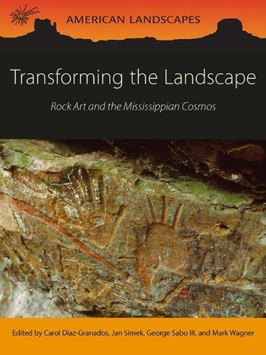 R.E.A.D Transforming the Landscape: Rock Art and the Mississippian Cosmos (American Landscapes)<br />R.A.R