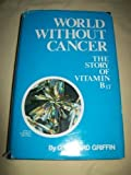 img - for World Without Cancer: The Story of Vitamin B 17 by G. Edward Griffin (1974-02-03) book / textbook / text book