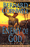 Enemy of God: A Novel of Arthur (The Warlord Chronicles Book 2)