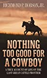 Search : Nothing Too Good for a Cowboy: A True Account of Life on the Last Great Cattle Frontier