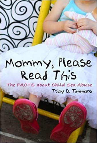 Book Mommy, Please Read This: The Facts About Child Sex Abuse by Troy D. Timmons (2010-09-29)