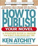 How to Publish Your Novel: A Complete Guide to Making the Right Publisher Say Yes (Square 1 Writers Guides)
