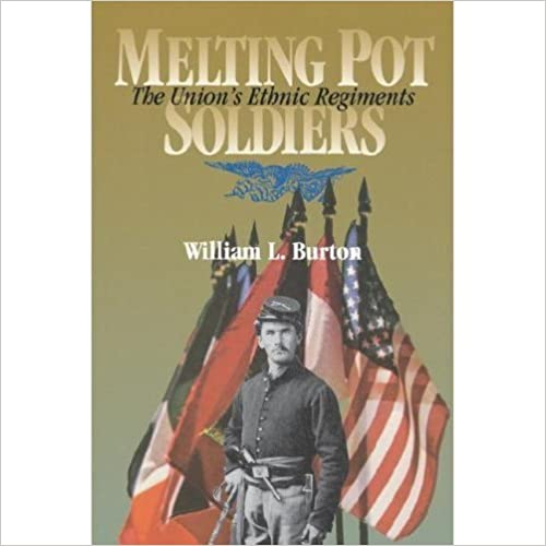 Melting Pot Soldiers: The Union's Ethnic Regiments