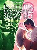 La Nostra Scommessa Siamo Noi 6.1: The Bruins Series #6.1 (Italian Edition)