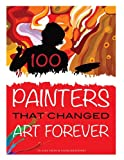 100 Painters That Changed Art Forever, Alex Trost and Vadim Kravetsky, 1490355596